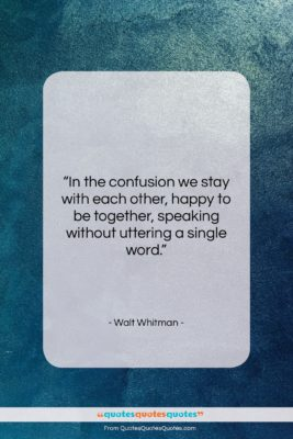 "Walt Whitman quote: ""In the confusion we stay with each…""- at QuotesQuotesQuotes.com"