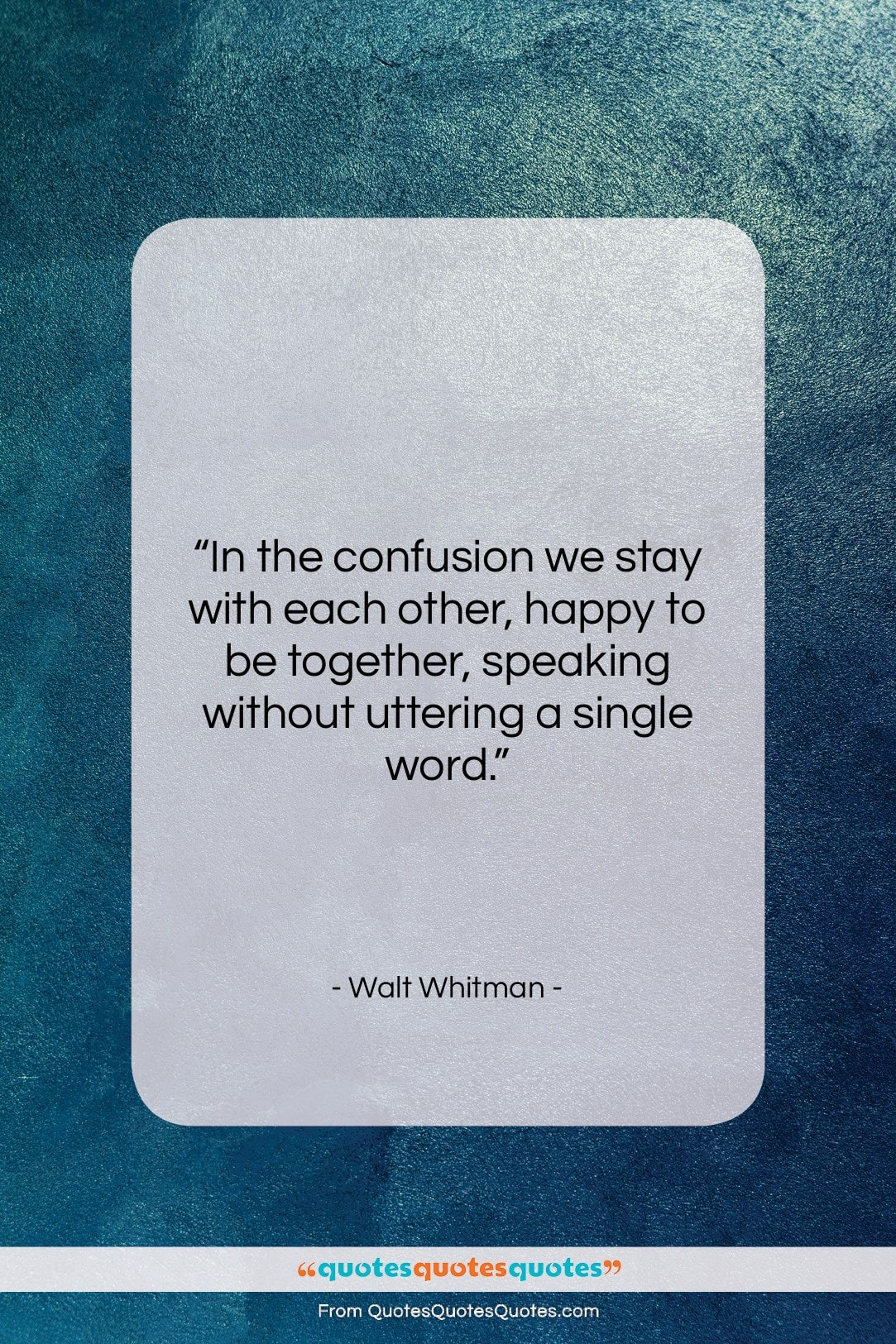 """Walt Whitman quote: """"In the confusion we stay with each…""""- at QuotesQuotesQuotes.com"""