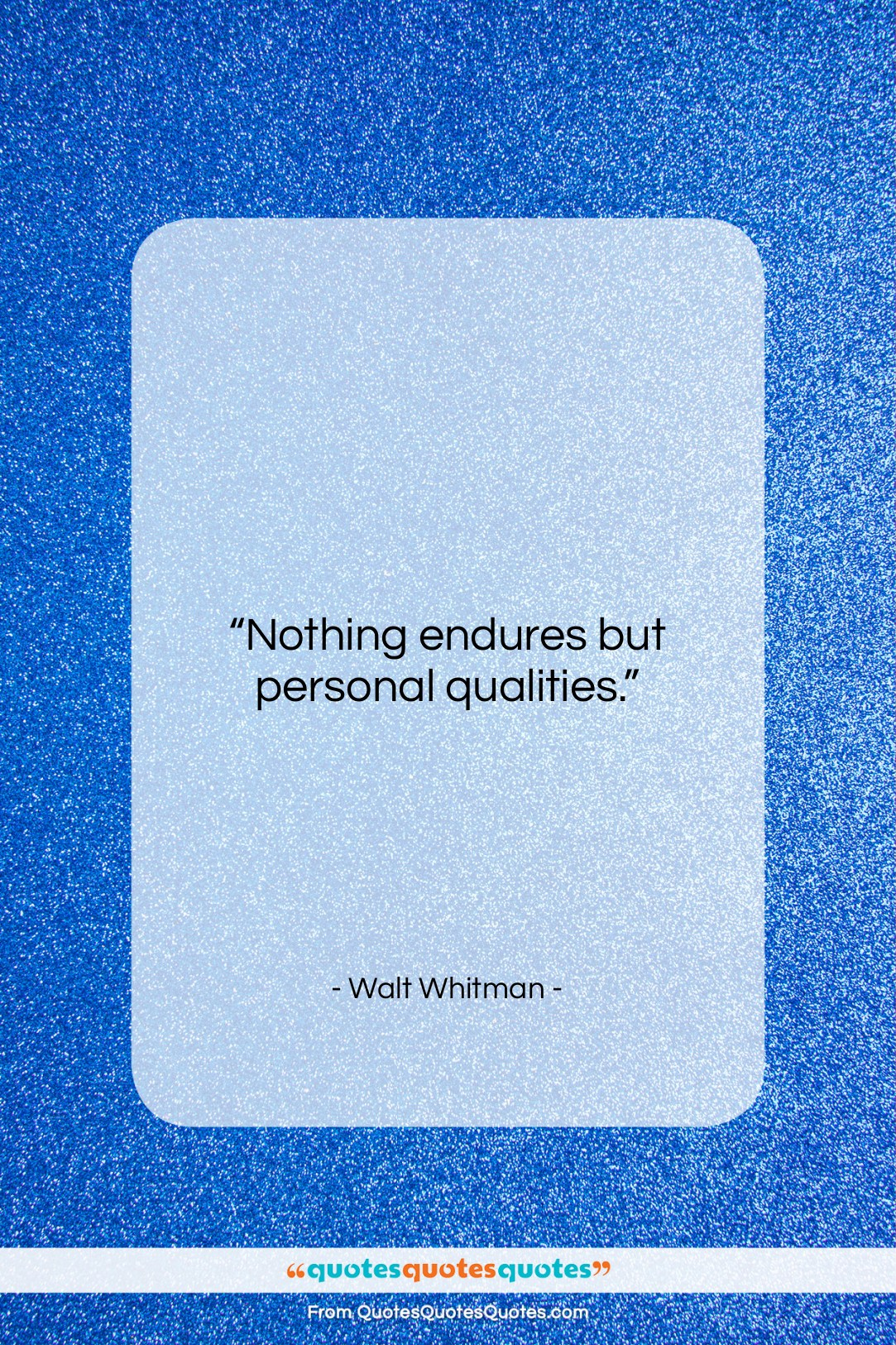 """Walt Whitman quote: """"Nothing endures but personal qualities….""""- at QuotesQuotesQuotes.com"""