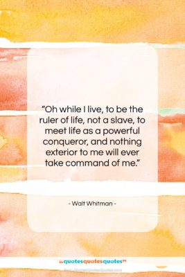 """Walt Whitman quote: """"Oh while I live, to be the…""""- at QuotesQuotesQuotes.com"""