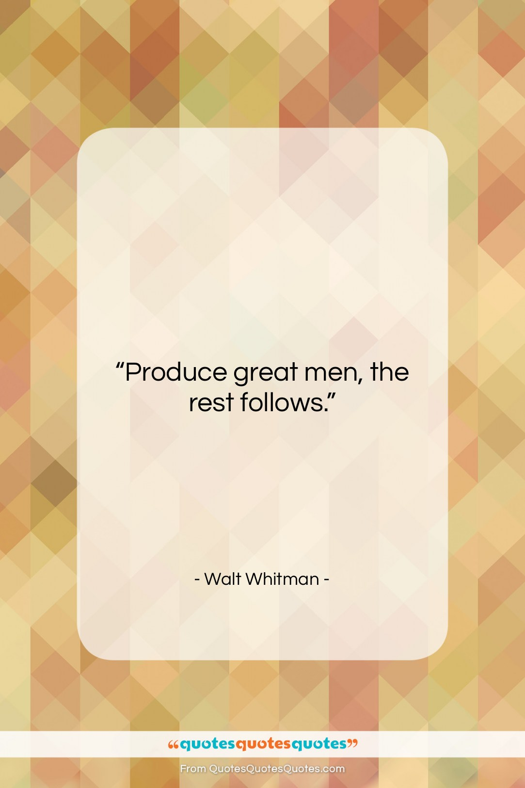 """Walt Whitman quote: """"Produce great men, the rest follows….""""- at QuotesQuotesQuotes.com"""