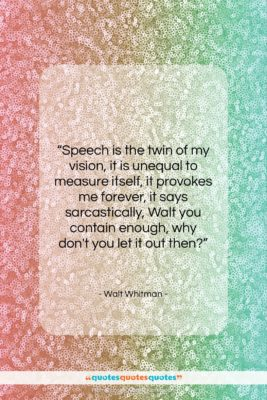 """Walt Whitman quote: """"Speech is the twin of my vision,…""""- at QuotesQuotesQuotes.com"""