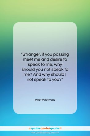 """Walt Whitman quote: """"Stranger, if you passing meet me and…""""- at QuotesQuotesQuotes.com"""
