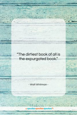 "Walt Whitman quote: ""The dirtiest book of all is the…""- at QuotesQuotesQuotes.com"