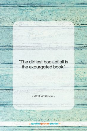 """Walt Whitman quote: """"The dirtiest book of all is the…""""- at QuotesQuotesQuotes.com"""