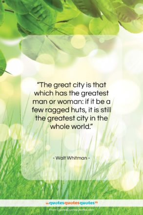 """Walt Whitman quote: """"The great city is that which has…""""- at QuotesQuotesQuotes.com"""