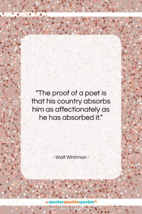 """Walt Whitman quote: """"The proof of a poet is that…""""- at QuotesQuotesQuotes.com"""