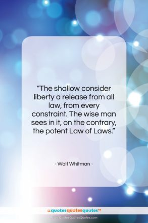 """Walt Whitman quote: """"The shallow consider liberty a release from…""""- at QuotesQuotesQuotes.com"""