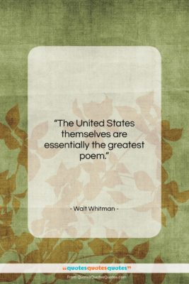 "Walt Whitman quote: ""The United States themselves are essentially the…""- at QuotesQuotesQuotes.com"
