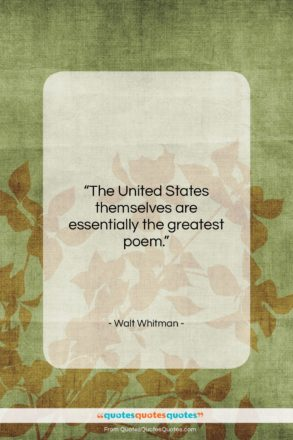 """Walt Whitman quote: """"The United States themselves are essentially the…""""- at QuotesQuotesQuotes.com"""