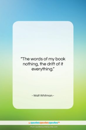 """Walt Whitman quote: """"The words of my book nothing, the…""""- at QuotesQuotesQuotes.com"""
