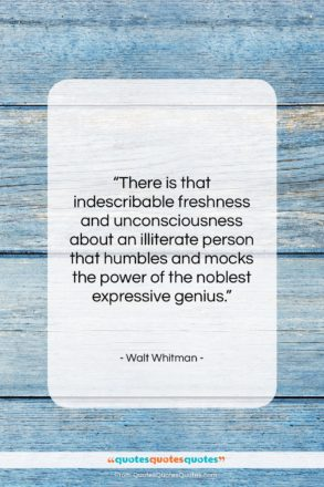 """Walt Whitman quote: """"There is that indescribable freshness and unconsciousness…""""- at QuotesQuotesQuotes.com"""