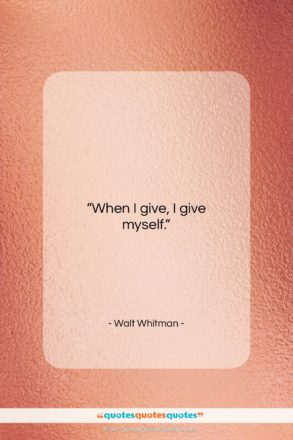 """Walt Whitman quote: """"When I give, I give myself…""""- at QuotesQuotesQuotes.com"""