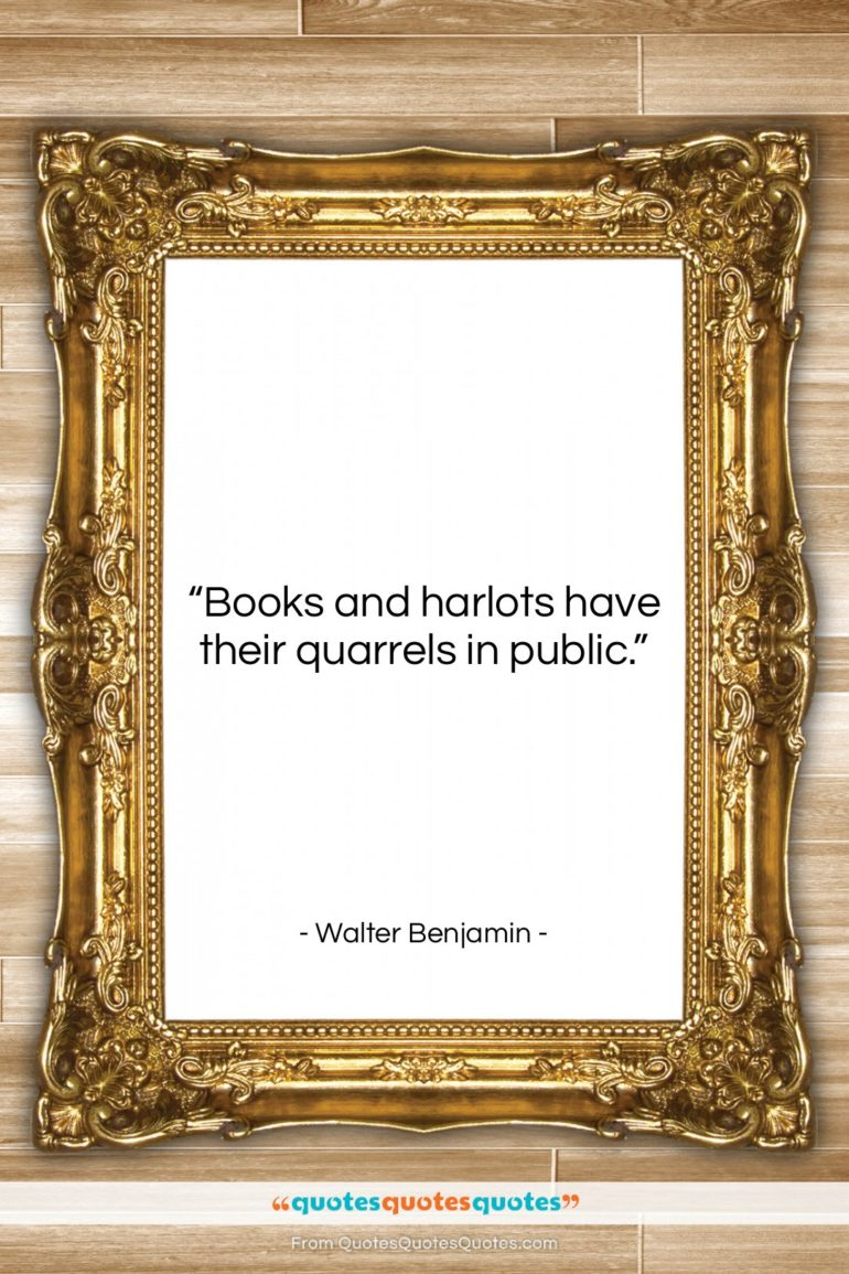 "Walter Benjamin quote: ""Books and harlots have their quarrels in…""- at QuotesQuotesQuotes.com"