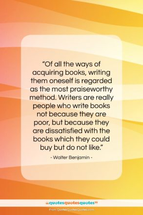 """Walter Benjamin quote: """"Of all the ways of acquiring books,…""""- at QuotesQuotesQuotes.com"""