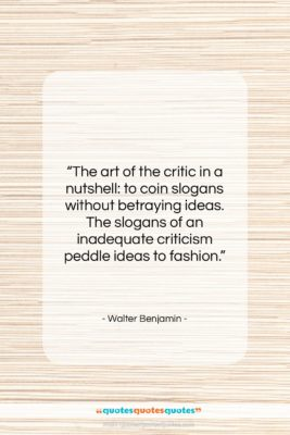 """Walter Benjamin quote: """"The art of the critic in a…""""- at QuotesQuotesQuotes.com"""