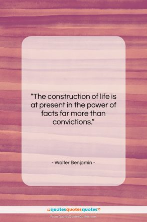 """Walter Benjamin quote: """"The construction of life is at present…""""- at QuotesQuotesQuotes.com"""