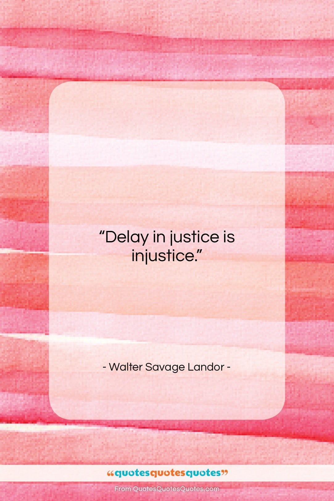 """Walter Savage Landor quote: """"Delay in justice is injustice….""""- at QuotesQuotesQuotes.com"""