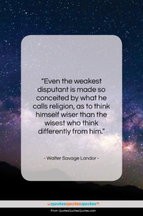 """Walter Savage Landor quote: """"Even the weakest disputant is made so…""""- at QuotesQuotesQuotes.com"""