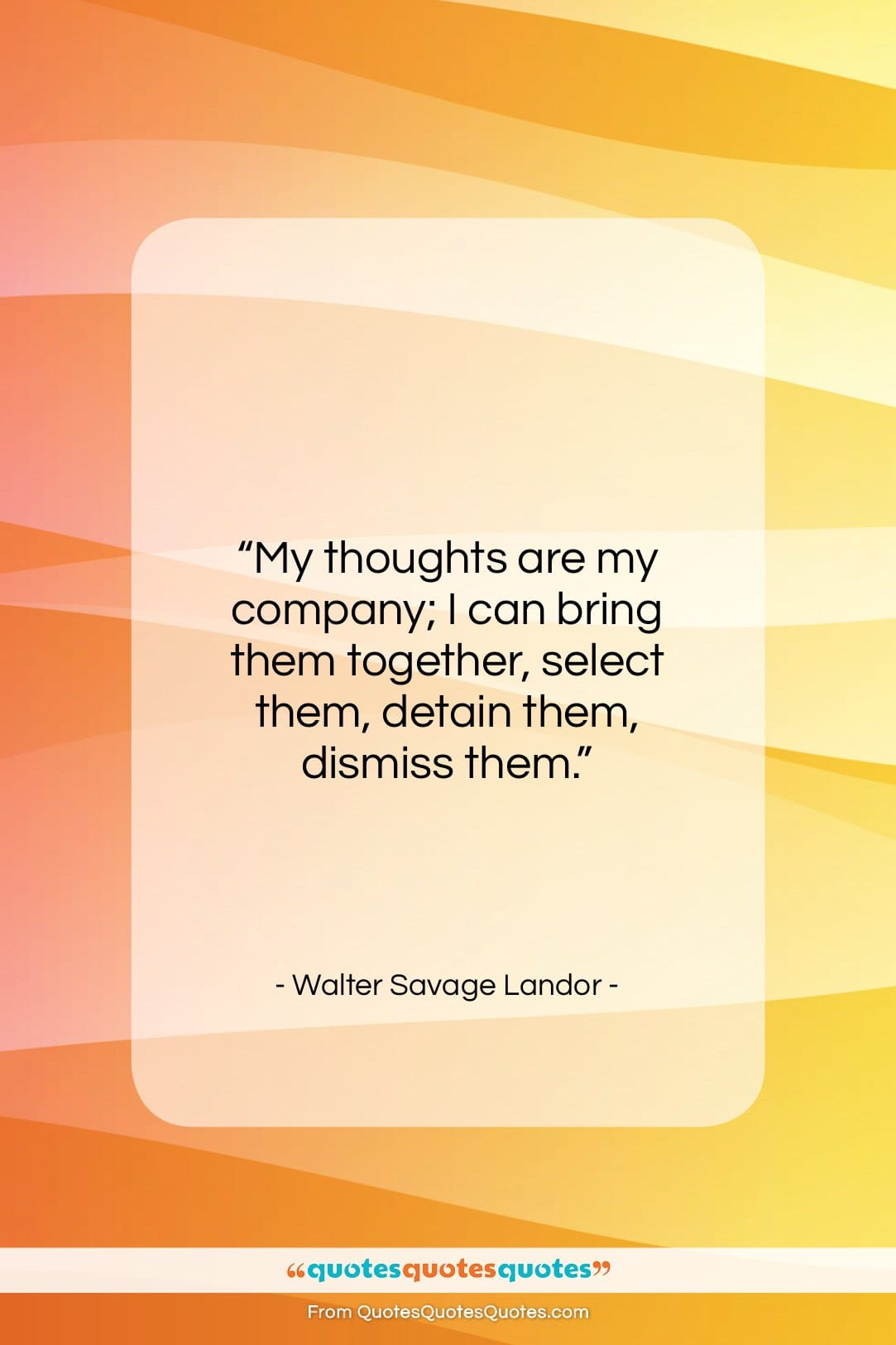 """Walter Savage Landor quote: """"My thoughts are my company; I can…""""- at QuotesQuotesQuotes.com"""