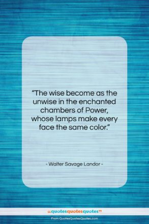"""Walter Savage Landor quote: """"The wise become as the unwise in…""""- at QuotesQuotesQuotes.com"""
