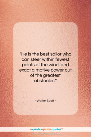 """Walter Scott quote: """"He is the best sailor who can…""""- at QuotesQuotesQuotes.com"""