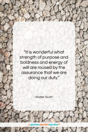 """Walter Scott quote: """"It is wonderful what strength of purpose…""""- at QuotesQuotesQuotes.com"""