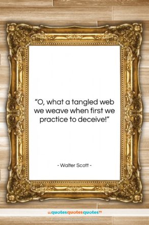 """Walter Scott quote: """"O, what a tangled web we weave…""""- at QuotesQuotesQuotes.com"""