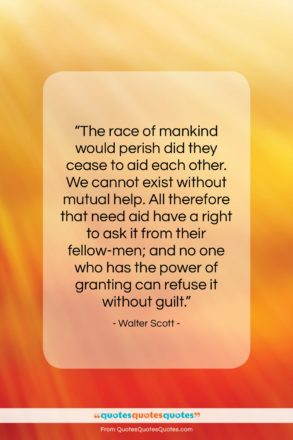 """Walter Scott quote: """"The race of mankind would perish did…""""- at QuotesQuotesQuotes.com"""
