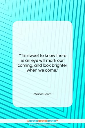 """Walter Scott quote: """"'Tis sweet to know there is an…""""- at QuotesQuotesQuotes.com"""