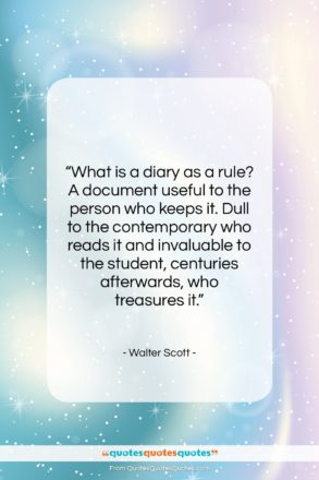 """Walter Scott quote: """"What is a diary as a rule?…""""- at QuotesQuotesQuotes.com"""
