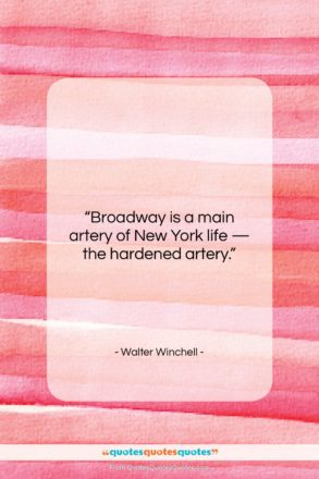 """Walter Winchell quote: """"Broadway is a main artery of New…""""- at QuotesQuotesQuotes.com"""