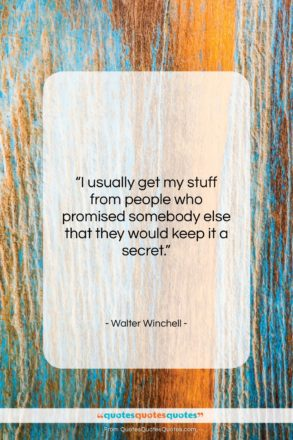 """Walter Winchell quote: """"I usually get my stuff from people…""""- at QuotesQuotesQuotes.com"""