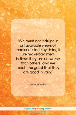 """Walter Winchell quote: """"We must not indulge in unfavorable views…""""- at QuotesQuotesQuotes.com"""