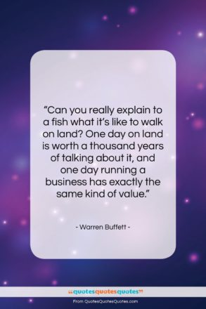 "Warren Buffett quote: ""Can you really explain to a fish…""- at QuotesQuotesQuotes.com"