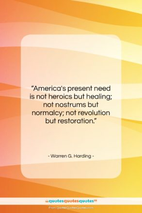 """Warren G. Harding quote: """"America's present need is not heroics but…""""- at QuotesQuotesQuotes.com"""