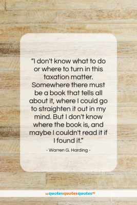 """Warren G. Harding quote: """"I don't know what to do or…""""- at QuotesQuotesQuotes.com"""