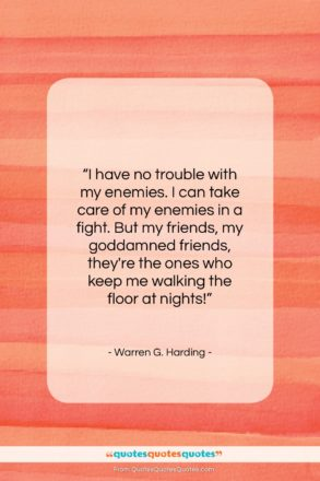 """Warren G. Harding quote: """"I have no trouble with my enemies…""""- at QuotesQuotesQuotes.com"""