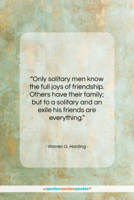 """Warren G. Harding quote: """"Only solitary men know the full joys…""""- at QuotesQuotesQuotes.com"""
