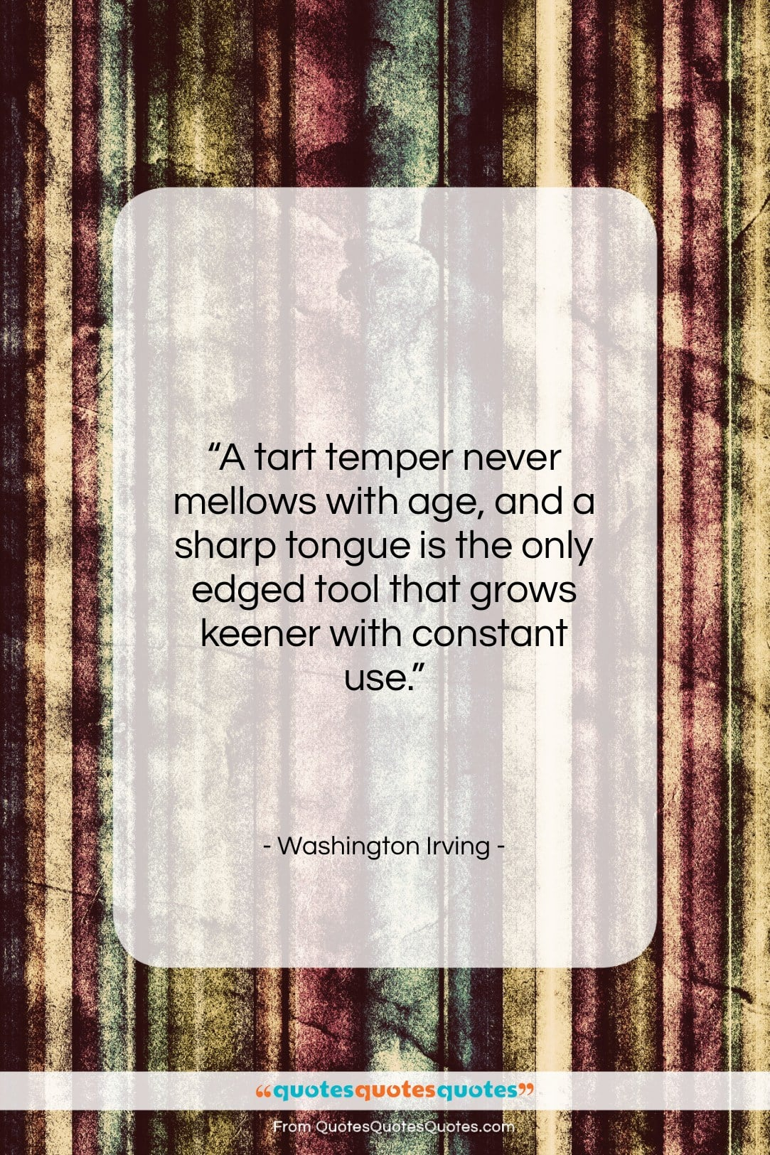 """Washington Irving quote: """"A tart temper never mellows with age,…""""- at QuotesQuotesQuotes.com"""
