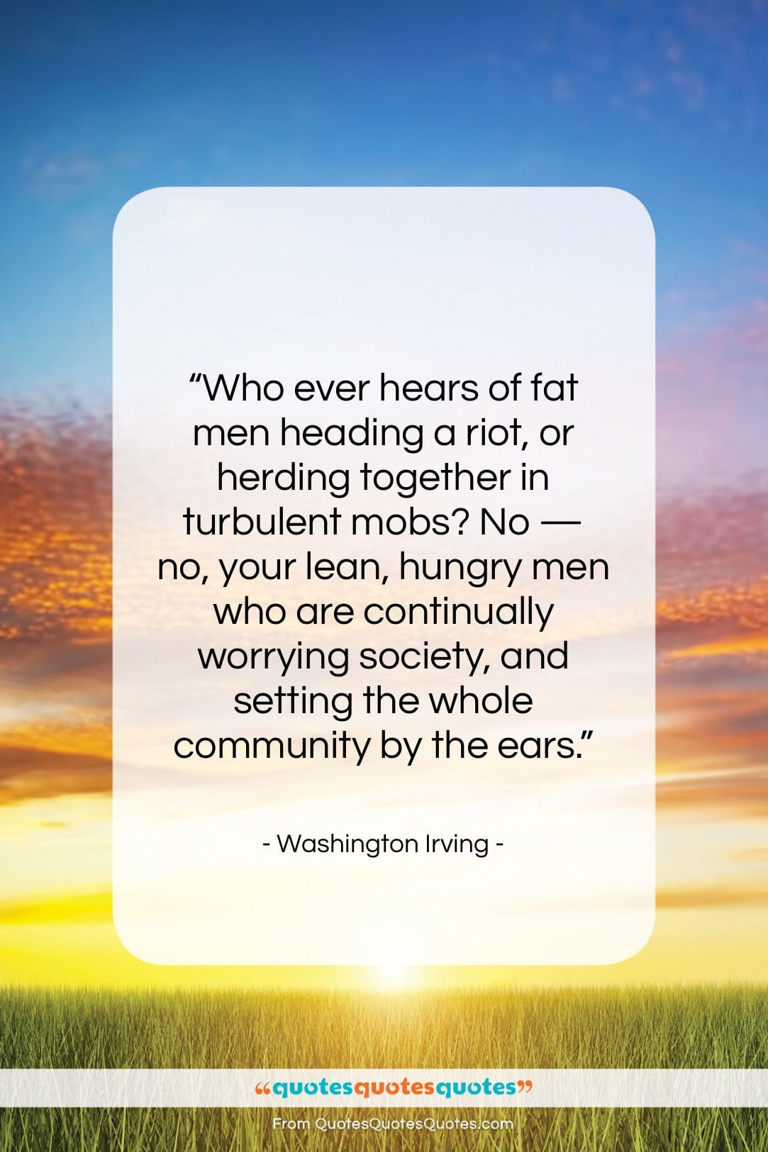 """Washington Irving quote: """"Who ever hears of fat men heading…""""- at QuotesQuotesQuotes.com"""