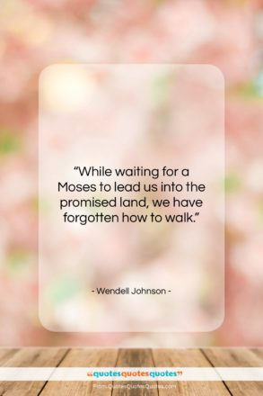 """Wendell Johnson quote: """"While waiting for a Moses to lead…""""- at QuotesQuotesQuotes.com"""