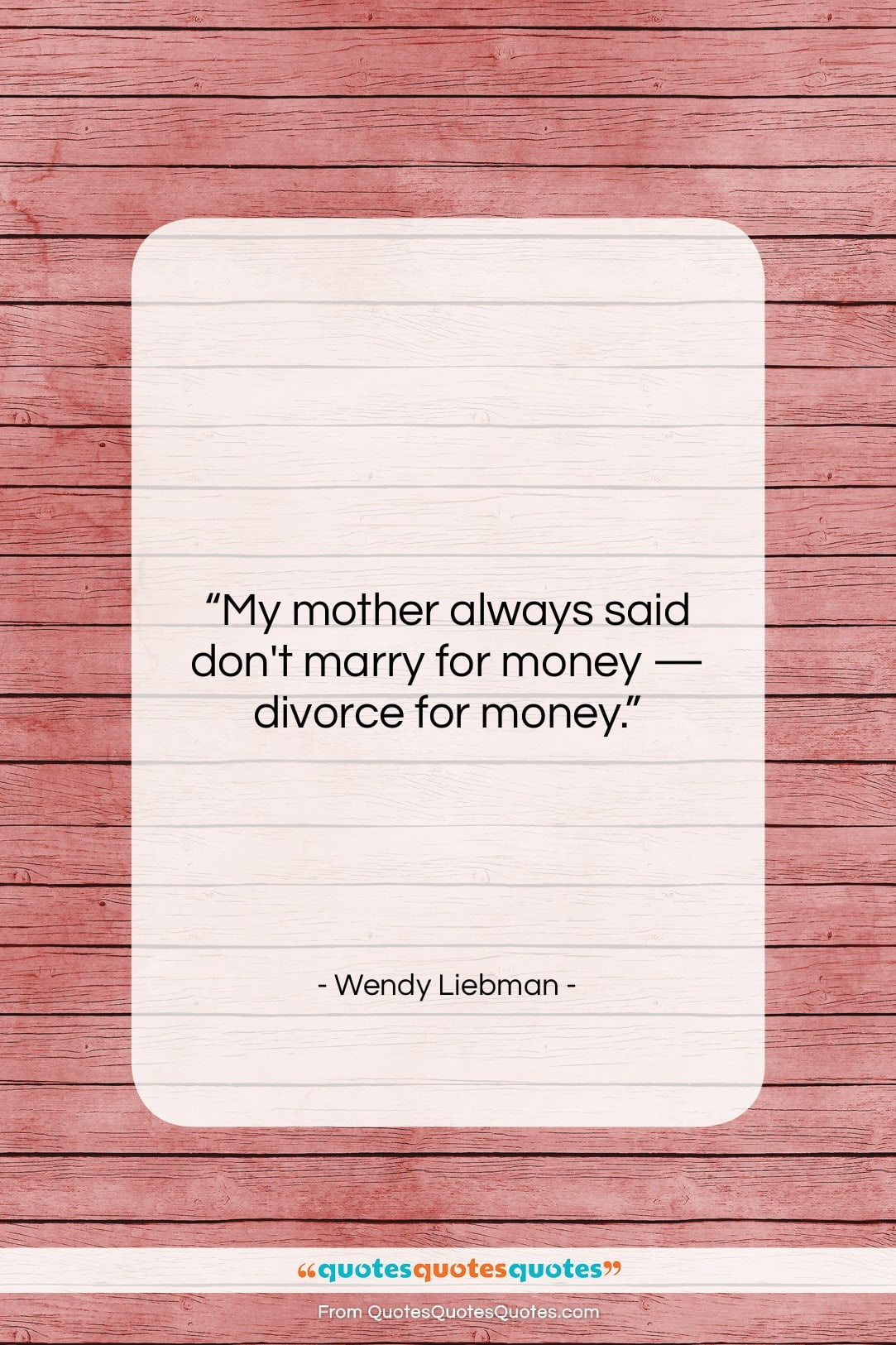 """Wendy Liebman quote: """"My mother always said don't marry for…""""- at QuotesQuotesQuotes.com"""