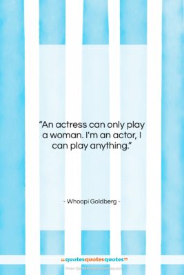 """Whoopi Goldberg quote: """"An actress can only play a woman….""""- at QuotesQuotesQuotes.com"""