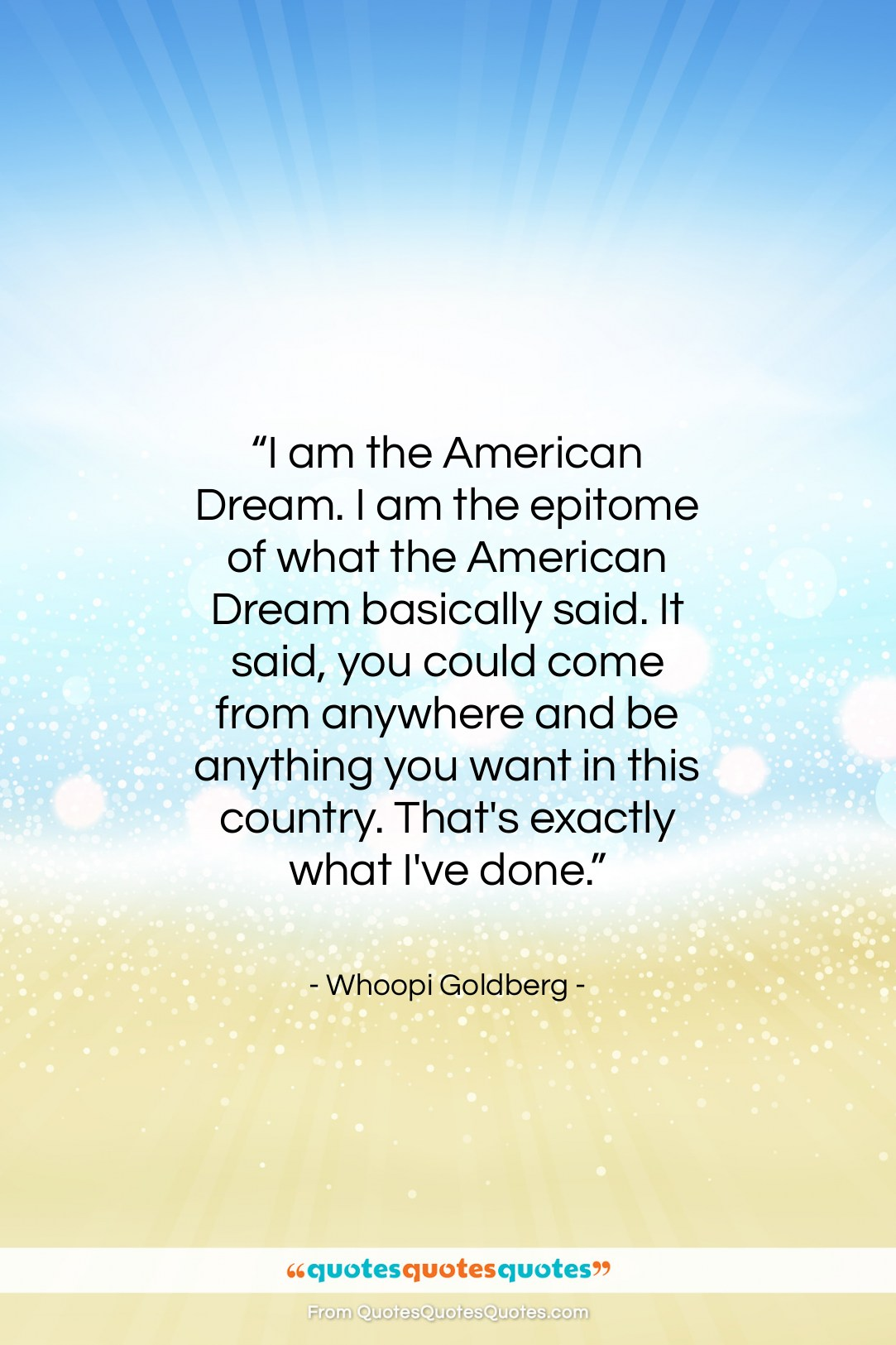 """Whoopi Goldberg quote: """"I am the American Dream. I am…""""- at QuotesQuotesQuotes.com"""