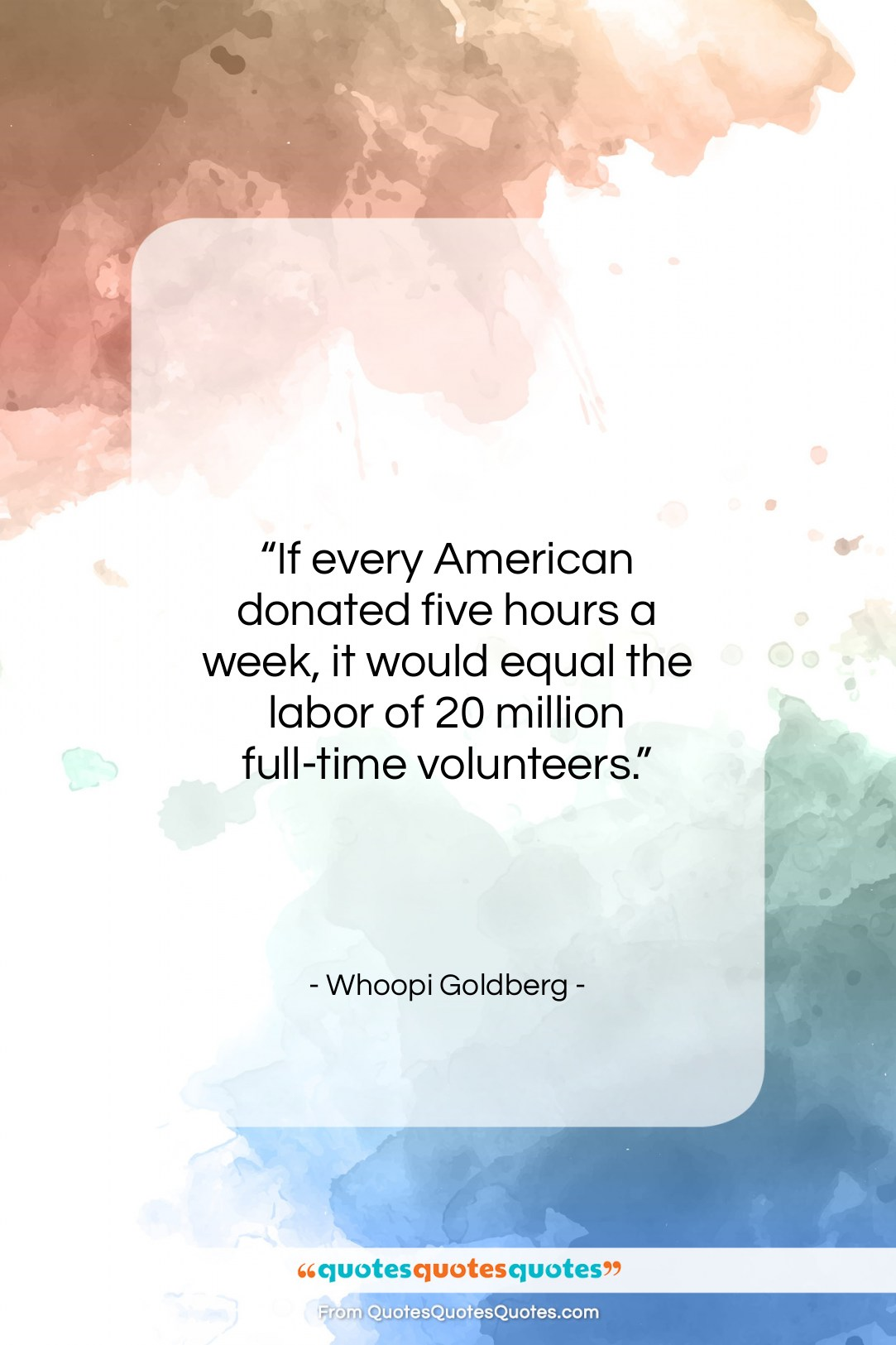 """Whoopi Goldberg quote: """"If every American donated five hours a…""""- at QuotesQuotesQuotes.com"""