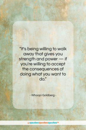 """Whoopi Goldberg quote: """"It's being willing to walk away that…""""- at QuotesQuotesQuotes.com"""