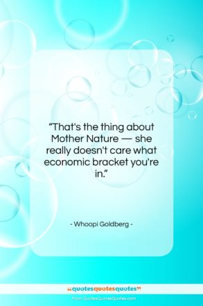 """Whoopi Goldberg quote: """"That's the thing about Mother Nature —…""""- at QuotesQuotesQuotes.com"""