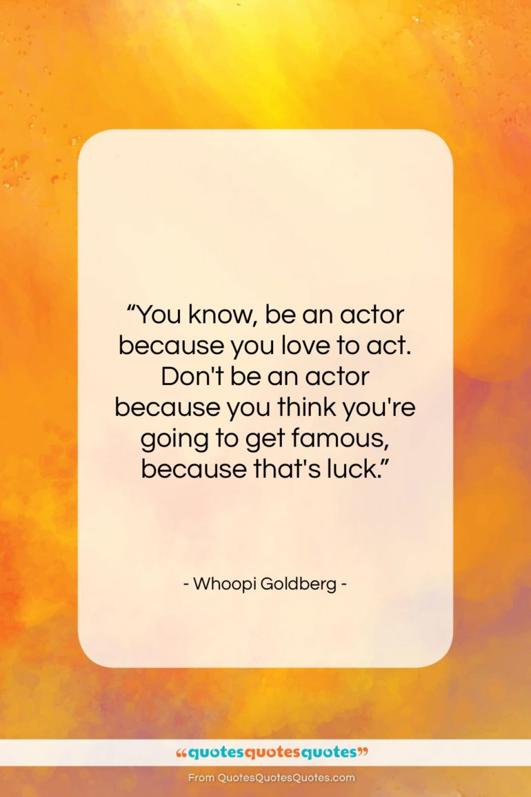 """Whoopi Goldberg quote: """"You know, be an actor because you…""""- at QuotesQuotesQuotes.com"""