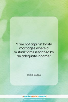 """Wilkie Collins quote: """"I am not against hasty marriages where…""""- at QuotesQuotesQuotes.com"""